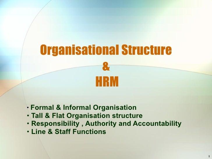 Organisational Structure &  HRM <ul><li>Formal & Informal Organisation </li></ul><ul><li>Tall & Flat Organisation structur...