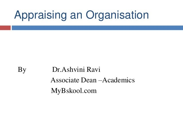 Appraising an Organisation By Dr.Ashvini Ravi Associate Dean –Academics MyBskool.com