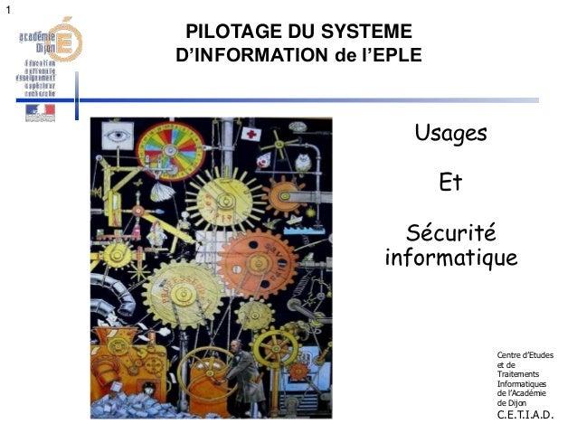 1  PILOTAGE DU SYSTEME  D'INFORMATION de l'EPLE  Usages  Et  Sécurité  informatique  Centre d'Etudes  et de  Traitements  ...