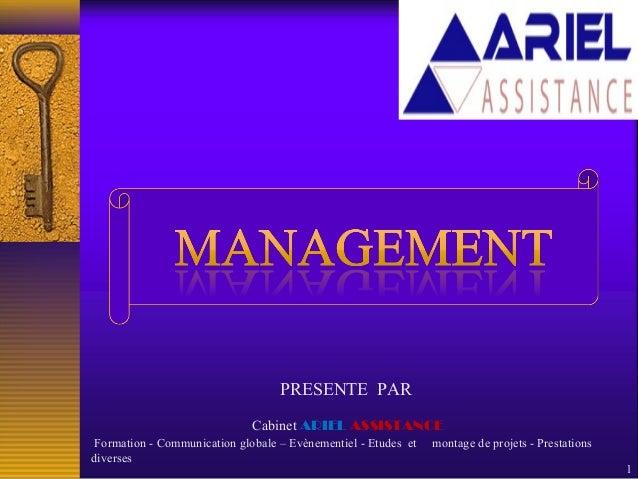 1 Cabinet ARIEL ASSISTANCE Formation - Communication globale – Evènementiel - Etudes et montage de projets - Prestations d...