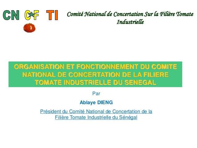 Comité National de Concertation Sur la Filière Tomate Industrielle ORGANISATION ET FONCTIONNEMENT DU COMITE NATIONAL DE CO...