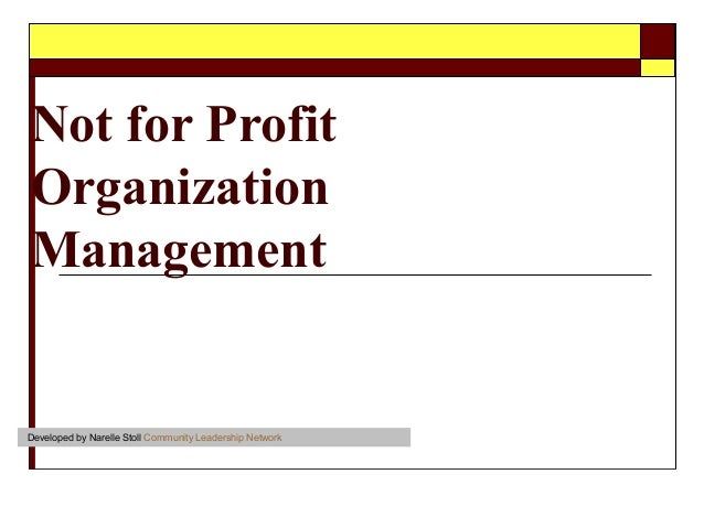 Not for ProfitOrganizationManagementDeveloped by Narelle Stoll Community Leadership Network