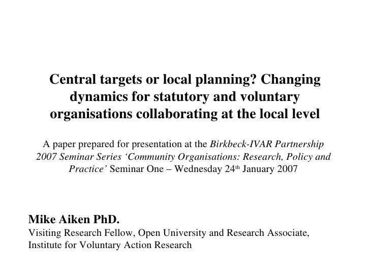 Central targets or local planning? Changing dynamics for statutory and voluntary organisations collaborating at the local ...
