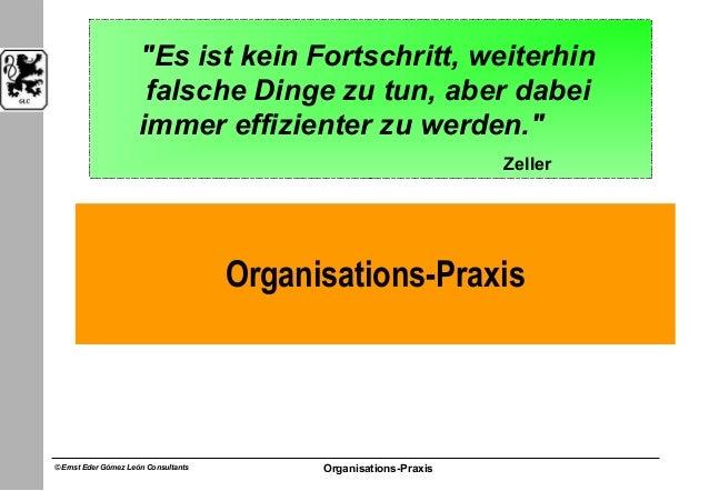 """© Ernst Eder Gómez León Consultants Organisations-Praxis11Organisations-Praxis""""Es ist kein Fortschritt, weiterhinfalsche D..."""