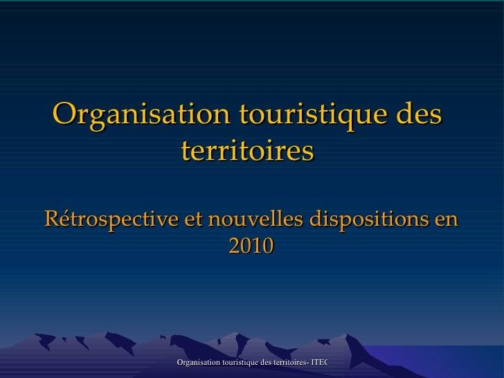 Organisation touristique des territoires Rétrospective et nouvelles dispositions en 2010