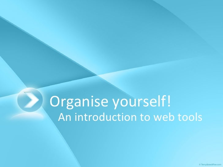 Organise yourself! An introduction to web tools