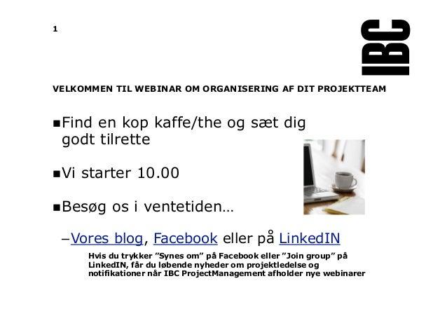 """VELKOMMEN TIL WEBINAR OM ORGANISERING AF DIT PROJEKTTEAM Hvis du trykker """"Synes om"""" på Facebook eller """"Join group"""" på Link..."""