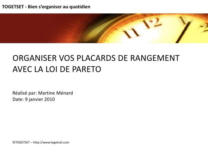 TOGETSET - Bien s'organiser au quotidien ORGANISER VOS PLACARDS DE RANGEMENT AVEC LA LOI DE PARETO Réalisé par: Martine Mé...