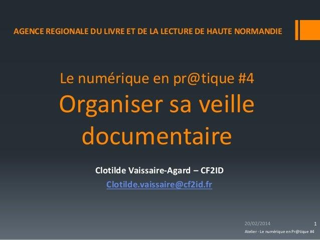 Le numérique en pr@tique #4 Organiser sa veille documentaire  Clotilde Vaissaire-Agard – CF2ID  Clotilde.vaissaire@cf2id.f...