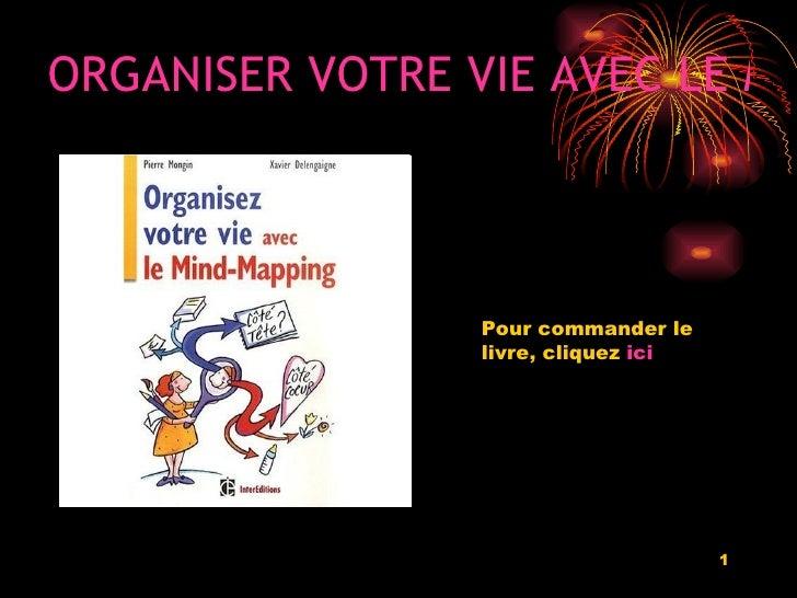 ORGANISER VOTRE VIE AVEC LE MIND MAPPING Pour commander le livre, cliquez  ici