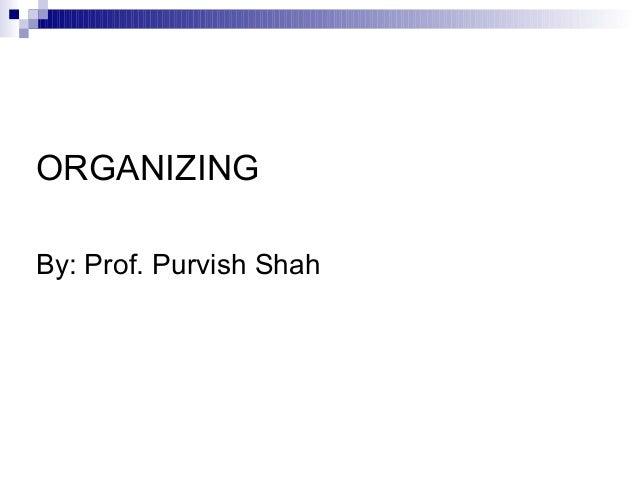 ORGANIZING By: Prof. Purvish Shah