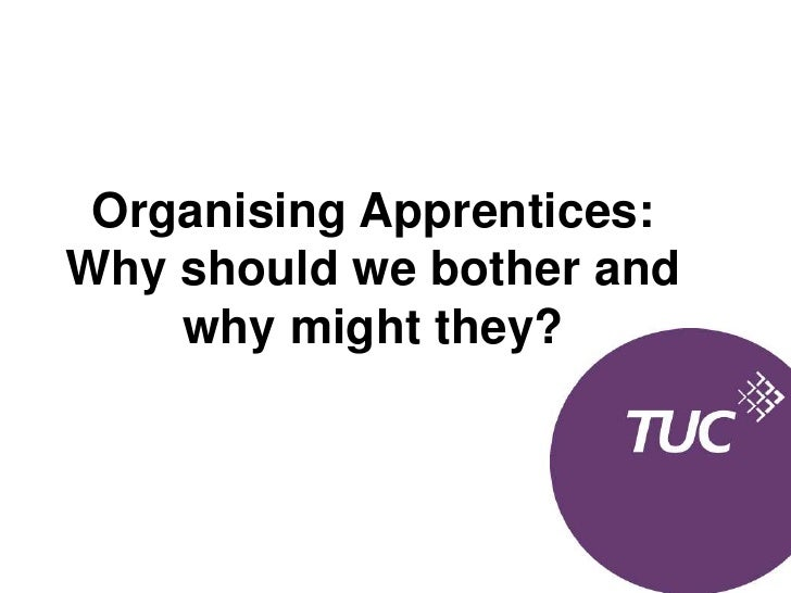 Organising Apprentices:Why should we bother and why might they?<br />