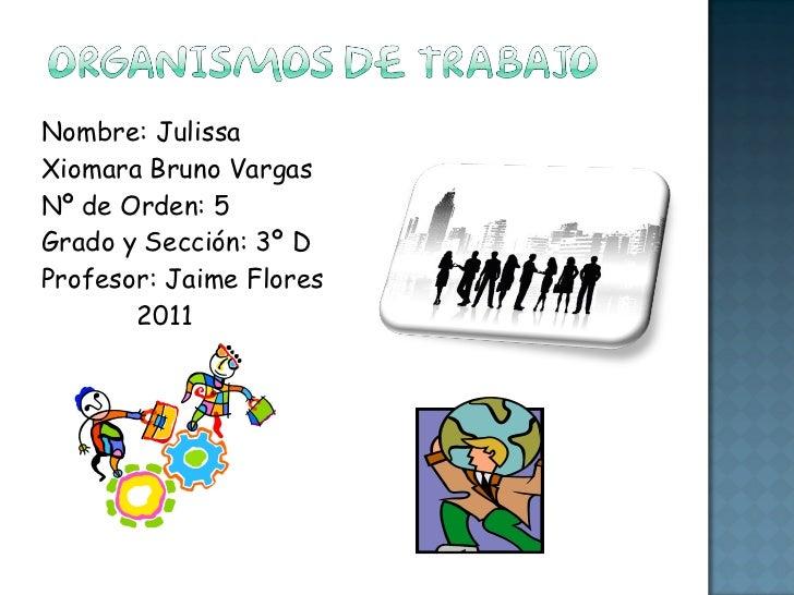<ul><li>Nombre: Julissa Xiomara Bruno Vargas Nº de Orden: 5 Grado y Sección: 3º D Profesor: Jaime Flores   2011 </li></ul>