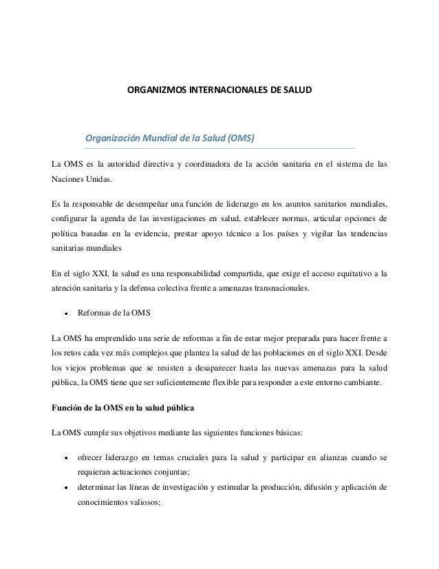 ORGANIZMOS INTERNACIONALES DE SALUD  Organización Mundial de la Salud (OMS) La OMS es la autoridad directiva y coordinador...