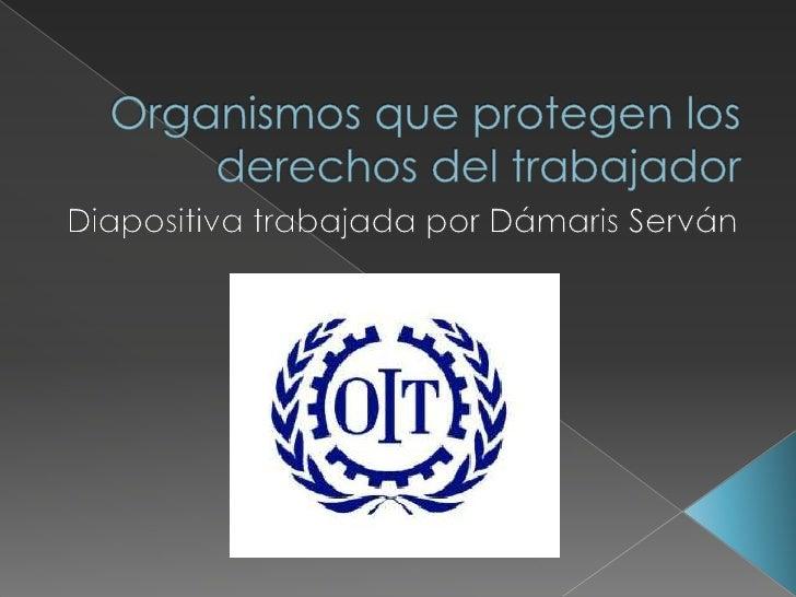    La Organización Internacional del Trabajo (OIT) es un organismo    especializado de las Naciones Unidas que se ocupa d...