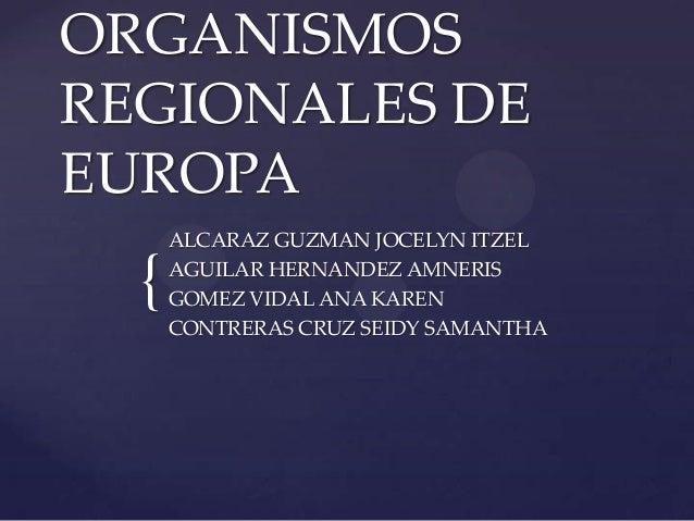 {ORGANISMOSREGIONALES DEEUROPAALCARAZ GUZMAN JOCELYN ITZELAGUILAR HERNANDEZ AMNERISGOMEZ VIDAL ANA KARENCONTRERAS CRUZ SEI...