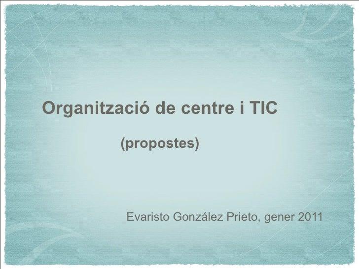Organització de centre i TIC         (propostes)          Evaristo González Prieto, gener 2011