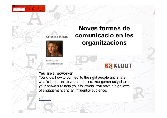 1Noves formes decomunicació en lesorganitzacionsYou are a networkerYou know how to connect to the right people and sharewh...