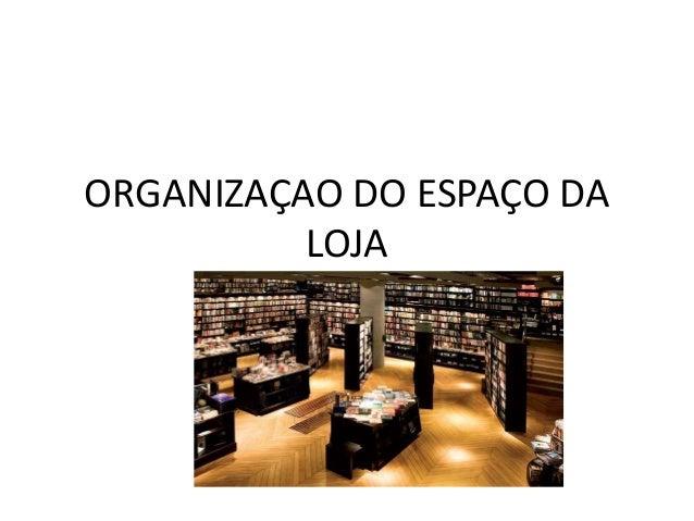 ORGANIZAÇAO DO ESPAÇO DA LOJA