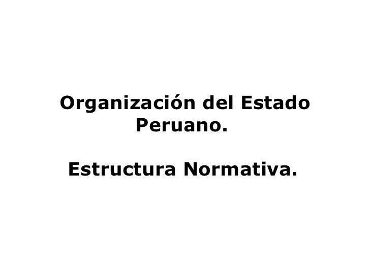 Organización del Estado Peruano.  Estructura Normativa.