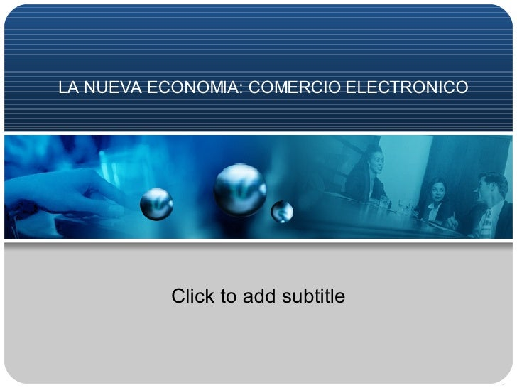 LA NUEVA ECONOMIA: COMERCIO ELECTRONICO Click to add subtitle