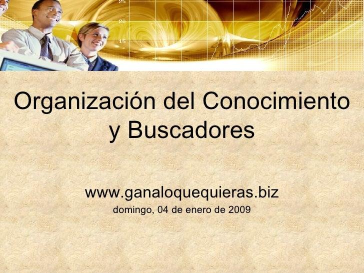 Organización del Conocimiento y Buscadores www.ganaloquequieras.biz domingo, 04 de enero de 2009