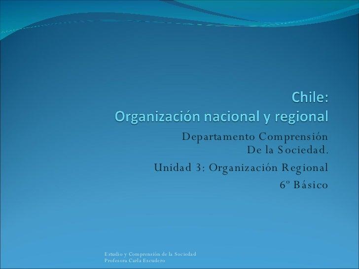 Departamento Comprensión De la Sociedad. Unidad 3: Organización Regional 6º Básico Estudio y Comprensión de la Sociedad  P...
