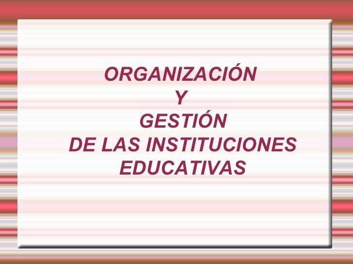 ORGANIZACIÓN  Y  GESTIÓN DE LAS INSTITUCIONES EDUCATIVAS