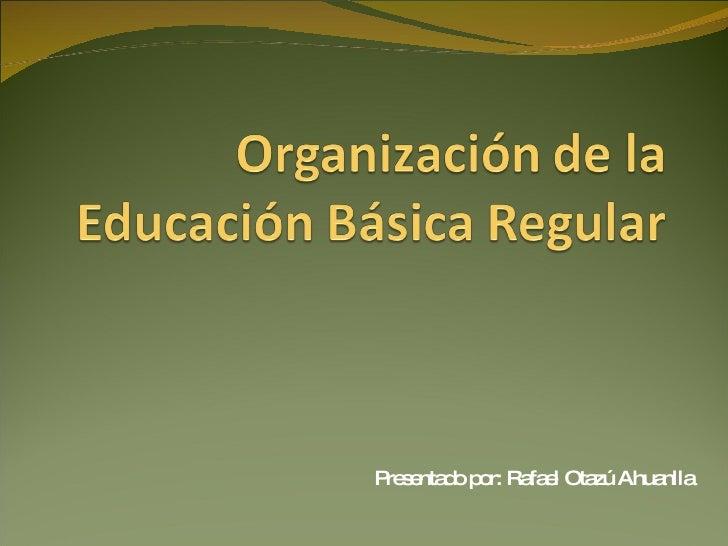 Presentado por: Rafael Otazú Ahuanlla