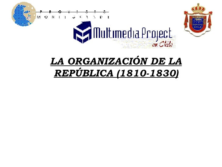 LA ORGANIZACIÓN DE LA REPÚBLICA (1810-1830)