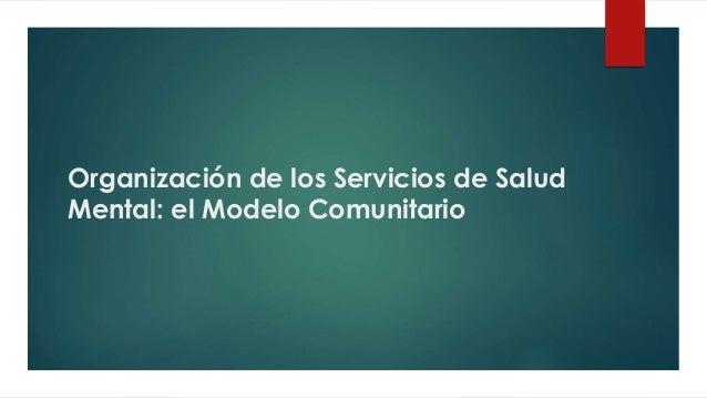 Organización de los Servicios de Salud Mental: el Modelo Comunitario