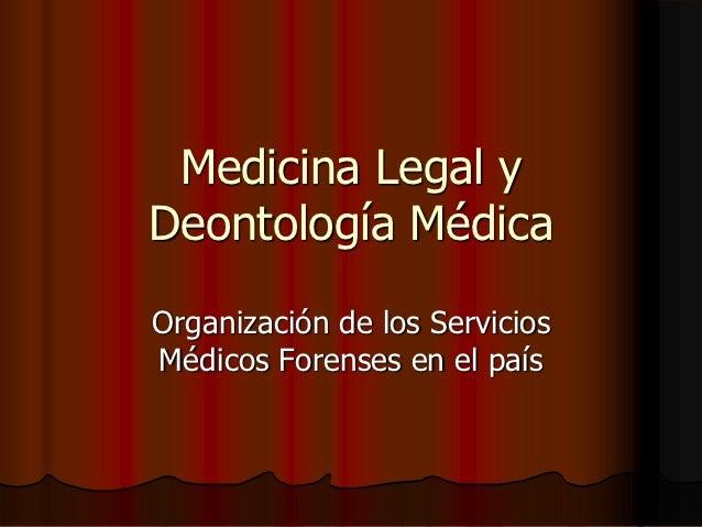 Medicina Legal yDeontología MédicaOrganización de los ServiciosMédicos Forenses en el país