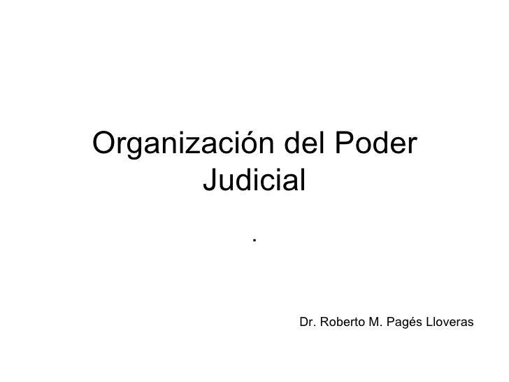 Organización del Poder Judicial . Dr. Roberto M. Pagés Lloveras