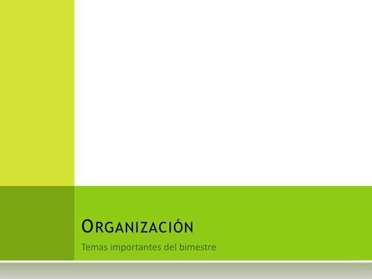 Temas importantes del bimestre<br />Organización<br />