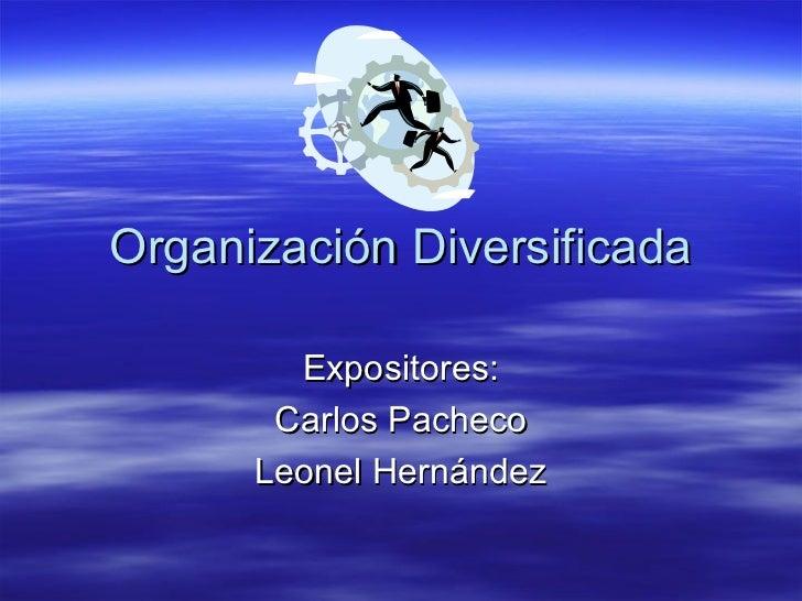 Organización Diversificada        Expositores:       Carlos Pacheco      Leonel Hernández