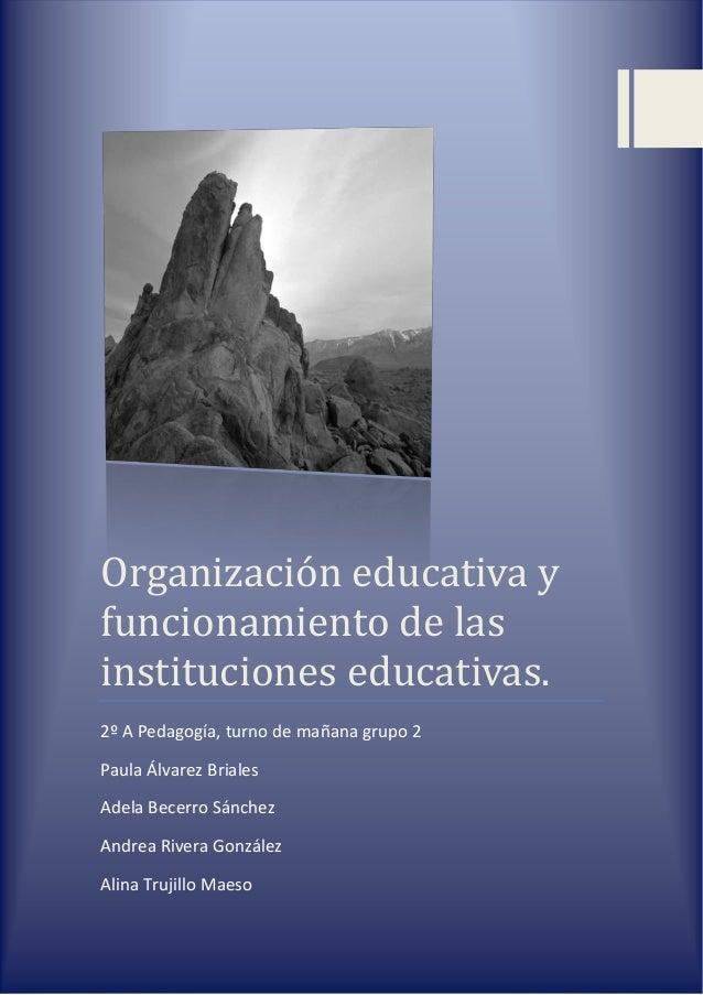 Organización educativa y funcionamiento de las instituciones educativas. 2º A Pedagogía, turno de mañana grupo 2 Paula Álv...