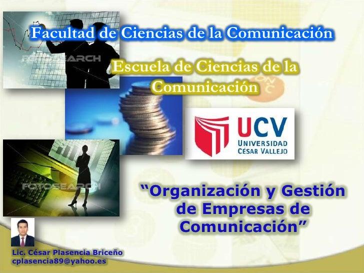 """Facultad de Ciencias de la Comunicación<br />Escuela de Ciencias de laComunicación<br />""""Organización y Gestión<br />de Em..."""