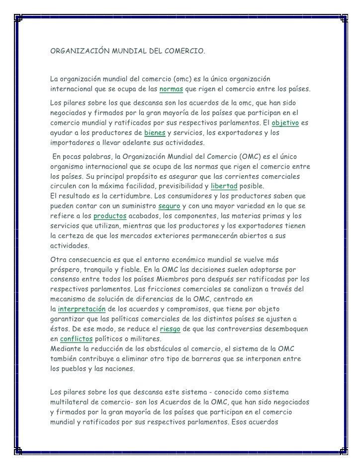 ORGANIZACIÓN MUNDIAL DEL COMERCIO.<br />La organización mundial del comercio (omc) es la única organización internacional ...