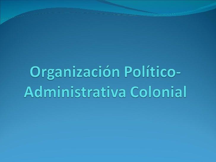 Organización político  administrativa colonial