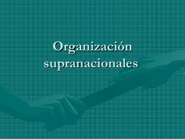 Organizaciónsupranacionales