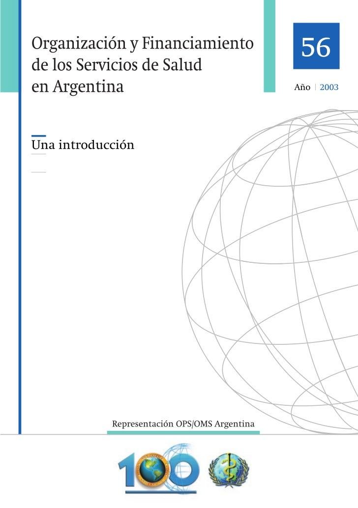 Organización y Financiamiento de los Servicios de Salud en Argentina. Una introducción                     Año 2003