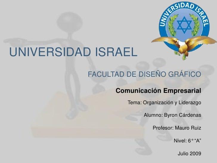 UNIVERSIDAD ISRAEL<br />FACULTAD DE DISEÑO GRÁFICO<br />Comunicación Empresarial<br />Tema: Organización y Liderazgo<br />...