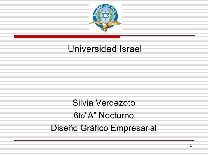 """Universidad Israel          Silvia Verdezoto      6to""""A"""" Nocturno Diseño Gráfico Empresarial                              1"""