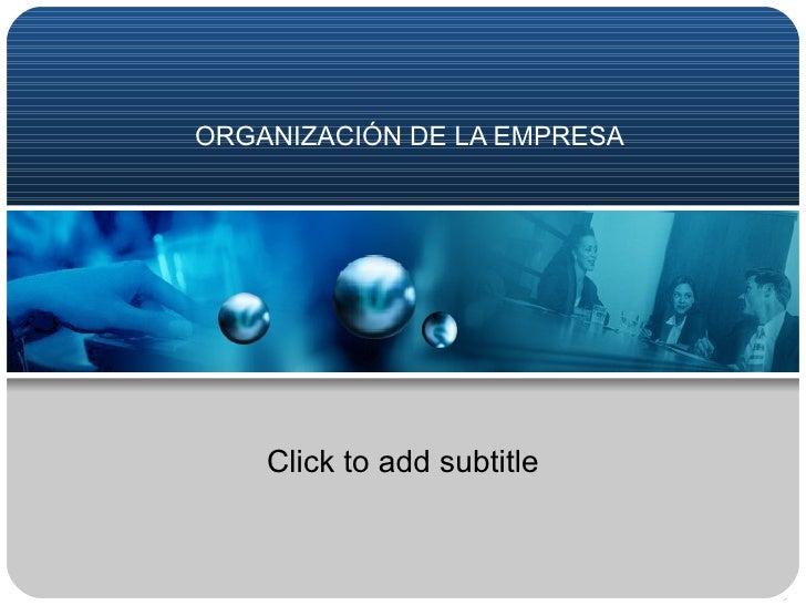 ORGANIZACIÓN DE LA EMPRESA Click to add subtitle
