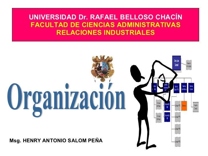 UNIVERSIDAD Dr. RAFAEL BELLOSO CHACÍN FACULTAD DE CIENCIAS ADMINISTRATIVAS RELACIONES INDUSTRIALES Msg. HENRY ANTONIO SALO...