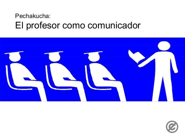 Pechakucha:El profesor como comunicador