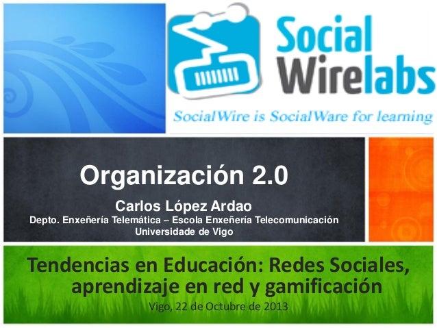 Organización 2.0 Carlos López Ardao Depto. Enxeñería Telemática – Escola Enxeñería Telecomunicación Universidade de Vigo  ...