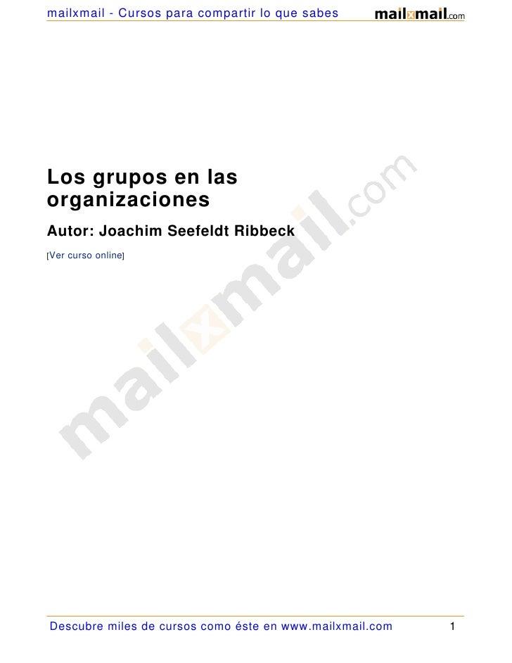 mailxmail - Cursos para compartir lo que sabes     Los grupos en las organizaciones Autor: Joachim Seefeldt Ribbeck [Ver c...
