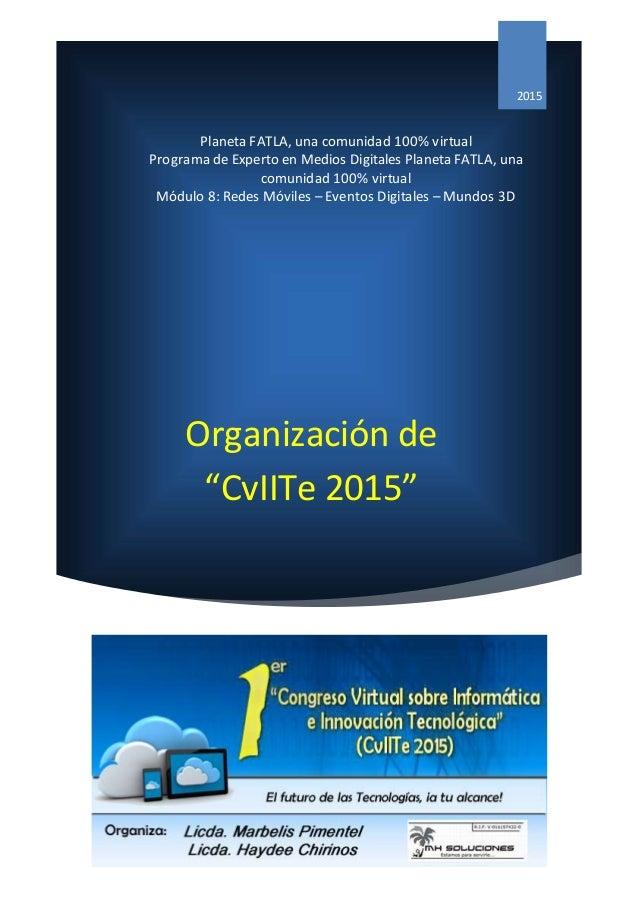 """Organización de """"CvIITe 2015"""" 2015 Planeta FATLA, una comunidad 100% virtual Programa de Experto en Medios Digitales Plane..."""