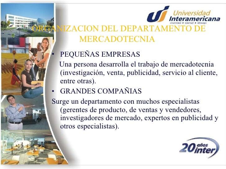 ORGANIZACION DEL DEPARTAMENTO DE MERCADOTECNIA <ul><li>PEQUEÑAS EMPRESAS </li></ul><ul><li>Una persona desarrolla el traba...